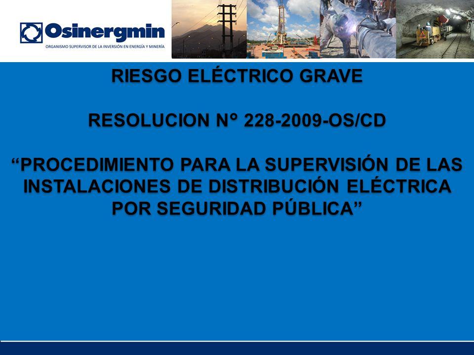 RIESGO ELÉCTRICO GRAVE RESOLUCION N° 228-2009-OS/CD PROCEDIMIENTO PARA LA SUPERVISIÓN DE LAS INSTALACIONES DE DISTRIBUCIÓN ELÉCTRICA POR SEGURIDAD PÚB