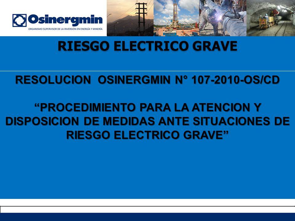 RIESGO ELECTRICO GRAVE RESOLUCION OSINERGMIN N° 107-2010-OS/CD PROCEDIMIENTO PARA LA ATENCION Y DISPOSICION DE MEDIDAS ANTE SITUACIONES DE RIESGO ELEC