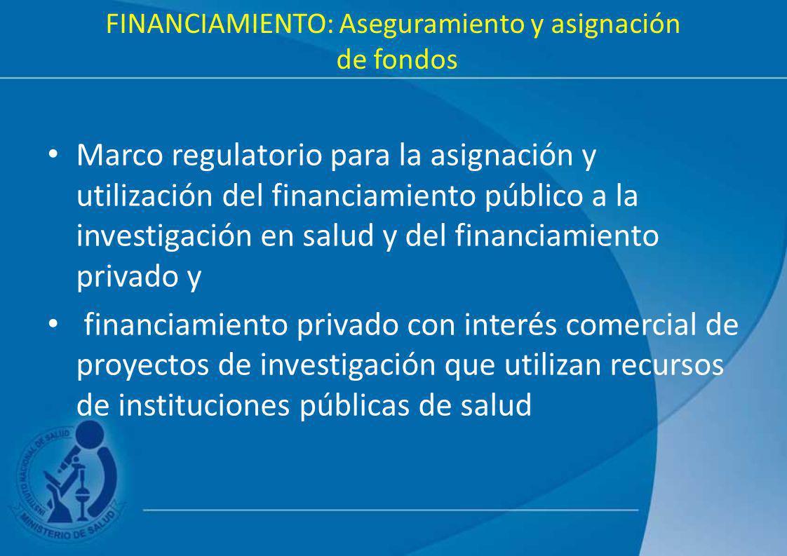 FINANCIAMIENTO: Aseguramiento y asignación de fondos Marco regulatorio para la asignación y utilización del financiamiento público a la investigación