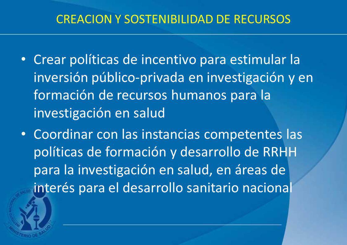 CREACION Y SOSTENIBILIDAD DE RECURSOS Crear políticas de incentivo para estimular la inversión público-privada en investigación y en formación de recu