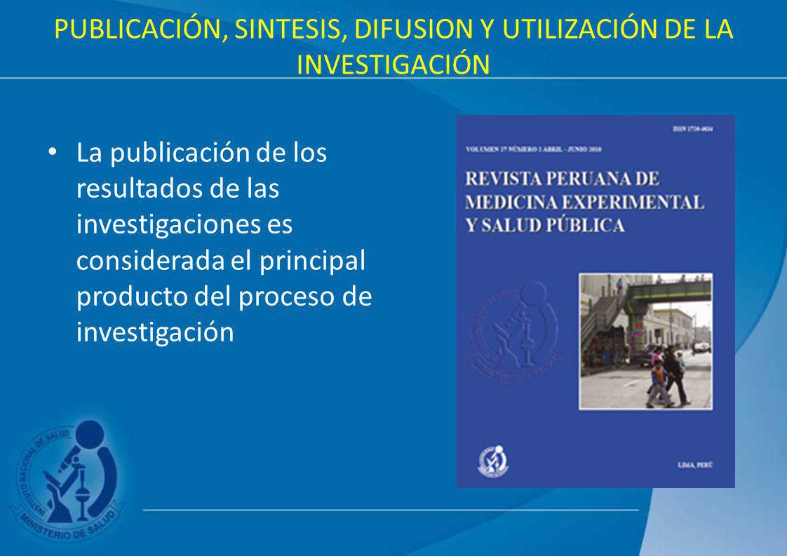 PUBLICACIÓN, SINTESIS, DIFUSION Y UTILIZACIÓN DE LA INVESTIGACIÓN La publicación de los resultados de las investigaciones es considerada el principal