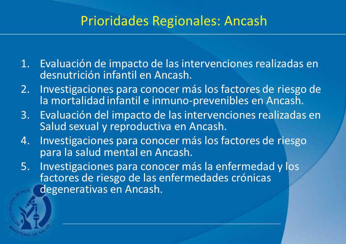 Prioridades Regionales: Ancash 1.Evaluación de impacto de las intervenciones realizadas en desnutrición infantil en Ancash. 2.Investigaciones para con
