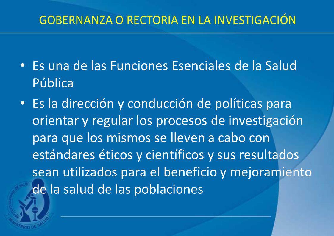 GOBERNANZA O RECTORIA EN LA INVESTIGACIÓN Es una de las Funciones Esenciales de la Salud Pública Es la dirección y conducción de políticas para orient