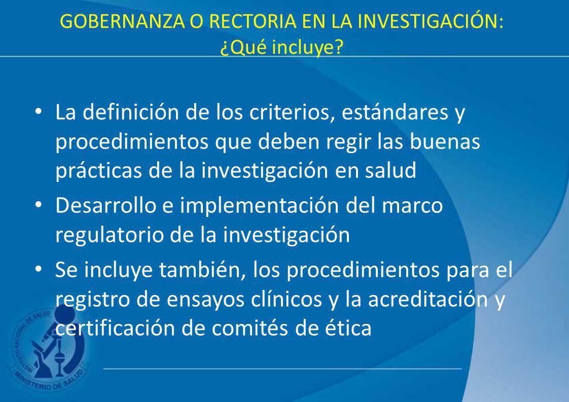 GOBERNANZA O RECTORIA EN LA INVESTIGACIÓN: ¿Qué incluye? La definición de los criterios, estándares y procedimientos que deben regir las buenas prácti