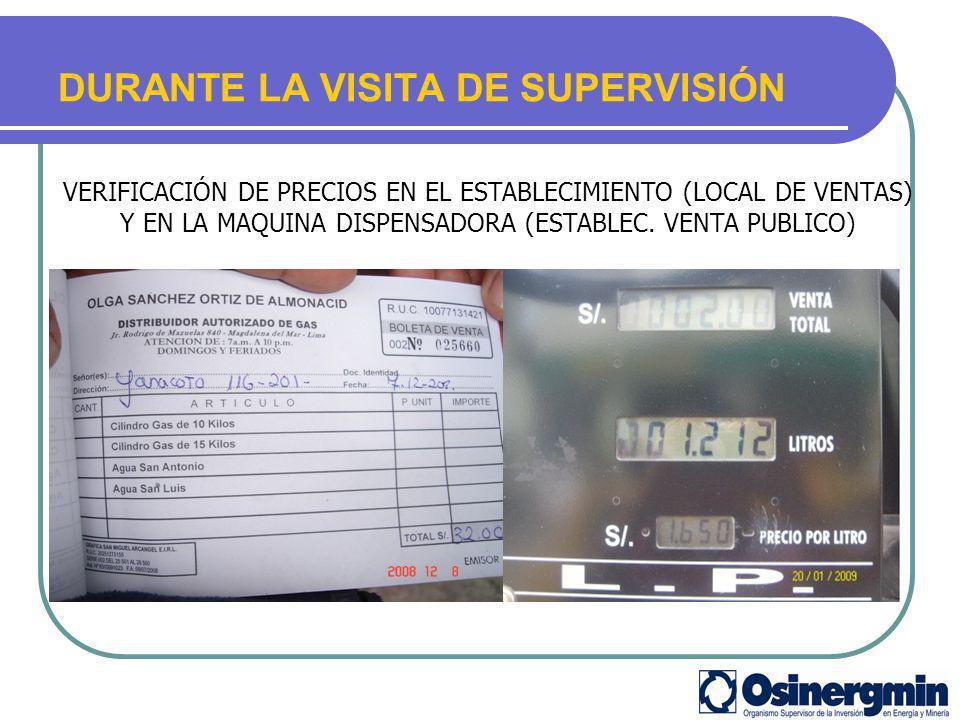DURANTE LA VISITA DE SUPERVISIÓN VERIFICACIÓN DE PRECIOS EN EL ESTABLECIMIENTO (LOCAL DE VENTAS) Y EN LA MAQUINA DISPENSADORA (ESTABLEC. VENTA PUBLICO