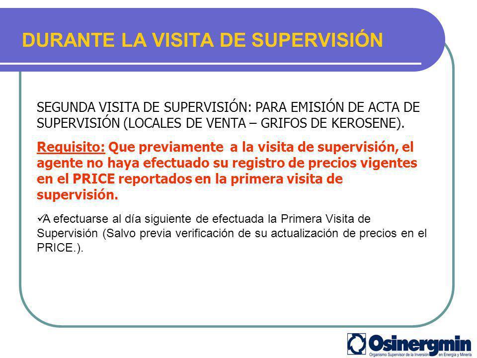 DURANTE LA VISITA DE SUPERVISIÓN SEGUNDA VISITA DE SUPERVISIÓN: PARA EMISIÓN DE ACTA DE SUPERVISIÓN (LOCALES DE VENTA – GRIFOS DE KEROSENE). Requisito