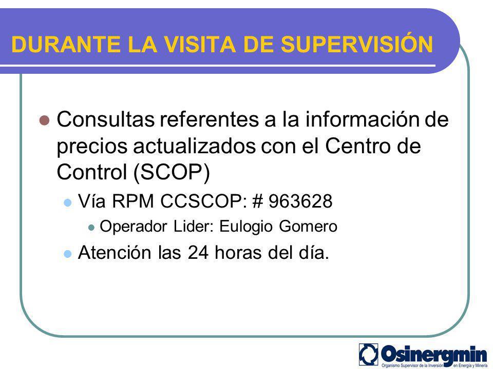DURANTE LA VISITA DE SUPERVISIÓN Consultas referentes a la información de precios actualizados con el Centro de Control (SCOP) Vía RPM CCSCOP: # 96362