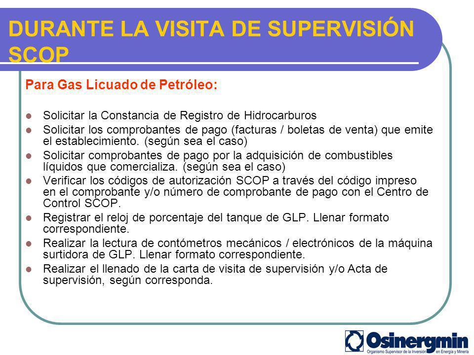 DURANTE LA VISITA DE SUPERVISIÓN SCOP Para Gas Licuado de Petróleo: Solicitar la Constancia de Registro de Hidrocarburos Solicitar los comprobantes de
