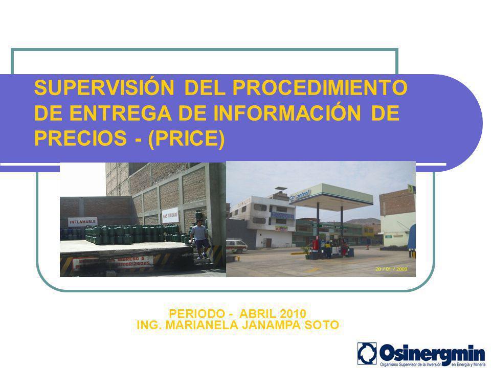 SUPERVISIÓN DEL PROCEDIMIENTO DE ENTREGA DE INFORMACIÓN DE PRECIOS - (PRICE) PERIODO - ABRIL 2010 ING. MARIANELA JANAMPA SOTO