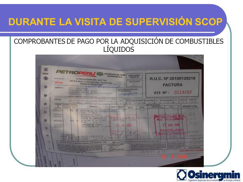 DURANTE LA VISITA DE SUPERVISIÓN SCOP COMPROBANTES DE PAGO POR LA ADQUISICIÓN DE COMBUSTIBLES LÍQUIDOS