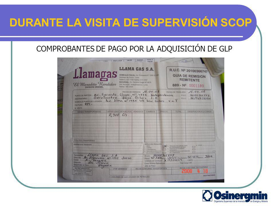DURANTE LA VISITA DE SUPERVISIÓN SCOP COMPROBANTES DE PAGO POR LA ADQUISICIÓN DE GLP