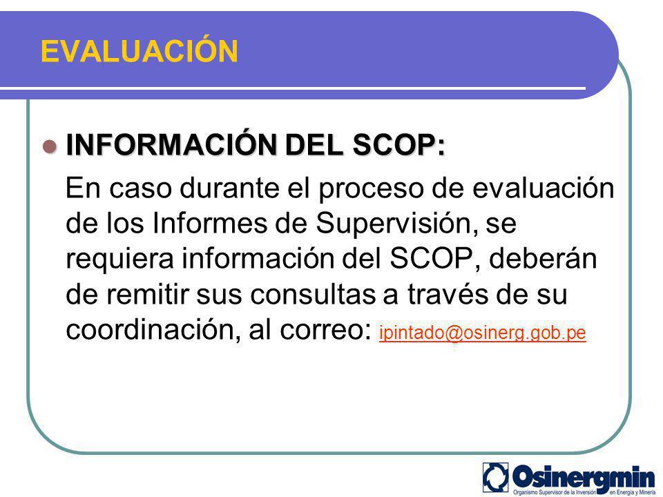 EVALUACIÓN INFORMACIÓN DEL SCOP: INFORMACIÓN DEL SCOP: En caso durante el proceso de evaluación de los Informes de Supervisión, se requiera informació