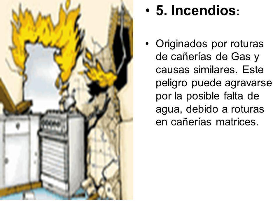 5.Incendios : Originados por roturas de cañerías de Gas y causas similares.