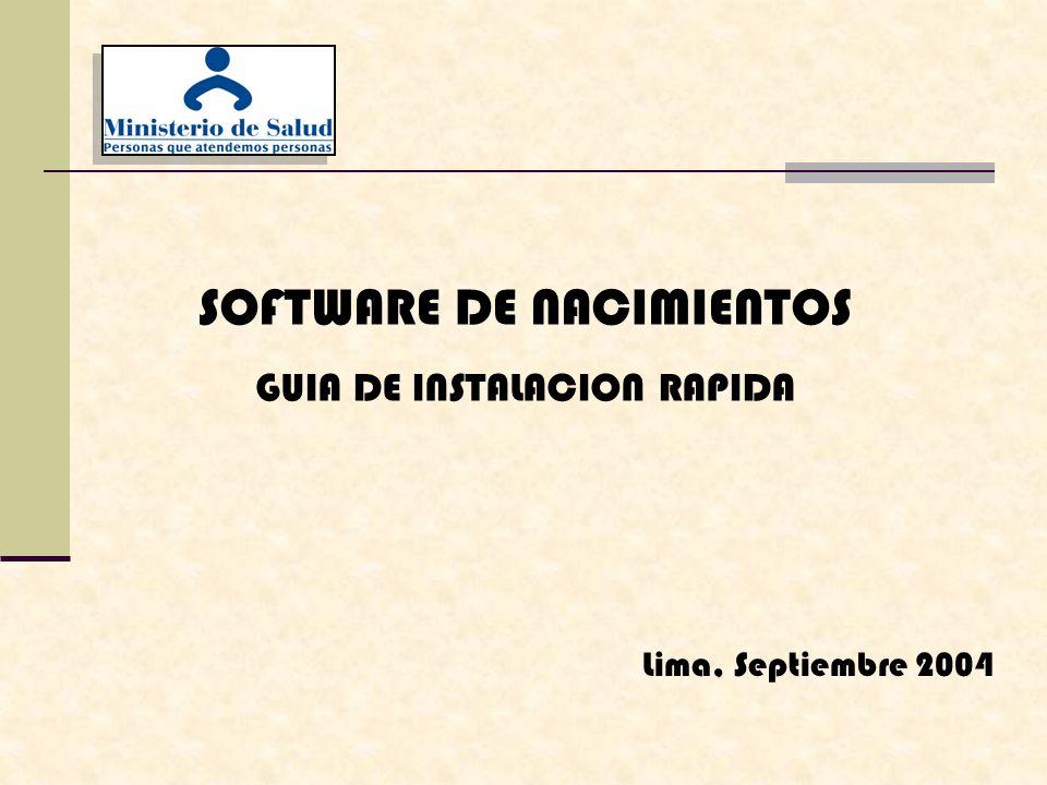 SOFTWARE DE NACIMIENTOS GUIA DE INSTALACION RAPIDA Lima, Septiembre 2004