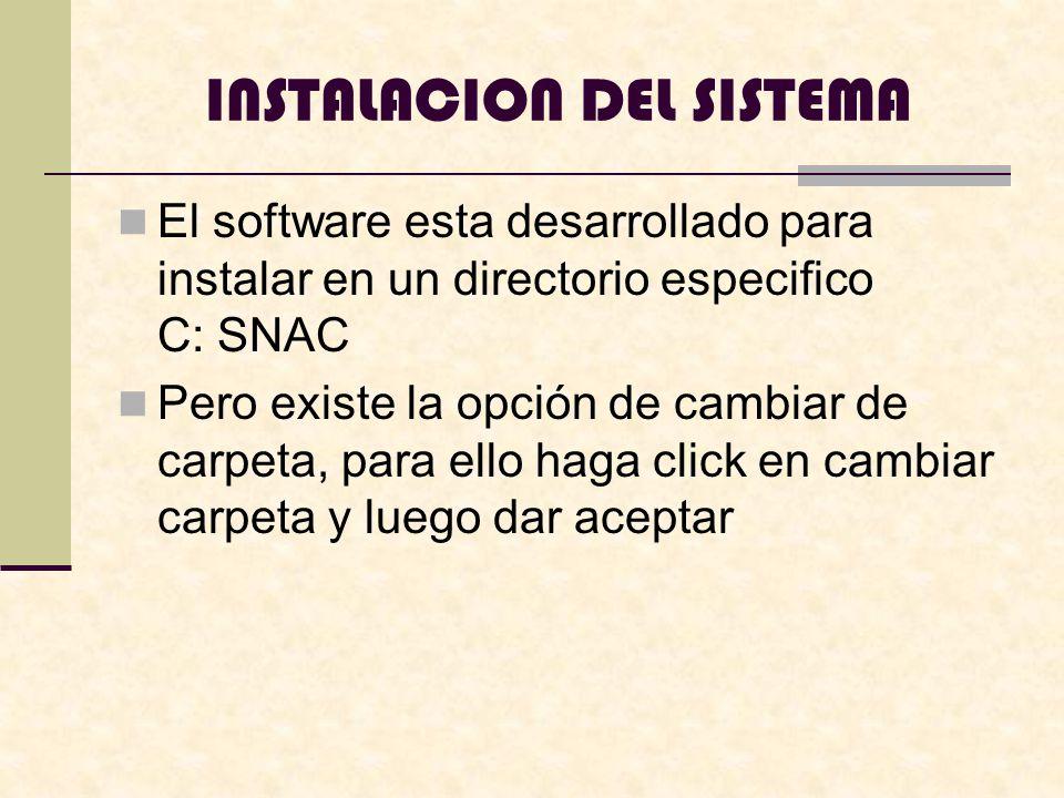 El software esta desarrollado para instalar en un directorio especifico C: SNAC Pero existe la opción de cambiar de carpeta, para ello haga click en cambiar carpeta y luego dar aceptar