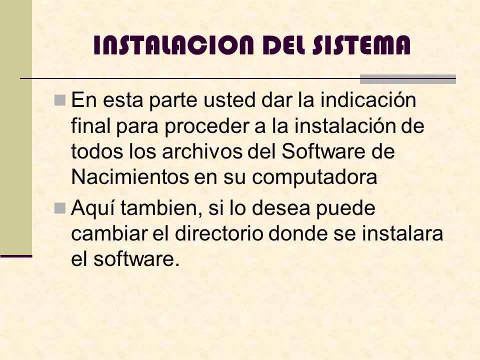 En esta parte usted dar la indicación final para proceder a la instalación de todos los archivos del Software de Nacimientos en su computadora Aquí tambien, si lo desea puede cambiar el directorio donde se instalara el software.