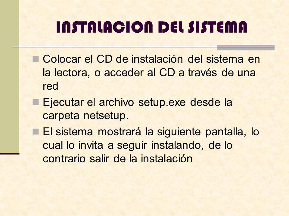 INSTALACION DEL SISTEMA Colocar el CD de instalación del sistema en la lectora, o acceder al CD a través de una red Ejecutar el archivo setup.exe desde la carpeta netsetup.