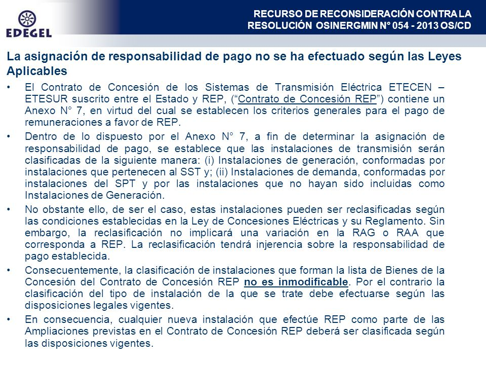 La asignación de responsabilidad de pago no se ha efectuado según las Leyes Aplicables El Contrato de Concesión de los Sistemas de Transmisión Eléctrica ETECEN – ETESUR suscrito entre el Estado y REP, (Contrato de Concesión REP) contiene un Anexo N° 7, en virtud del cual se establecen los criterios generales para el pago de remuneraciones a favor de REP.