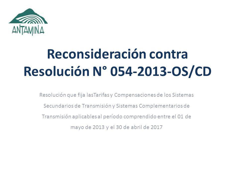 Reconsideración contra Resolución N° 054-2013-OS/CD Resolución que fija lasTarifas y Compensaciones de los Sistemas Secundarios de Transmisión y Sistemas Complementarios de Transmisión aplicables al período comprendido entre el 01 de mayo de 2013 y el 30 de abril de 2017