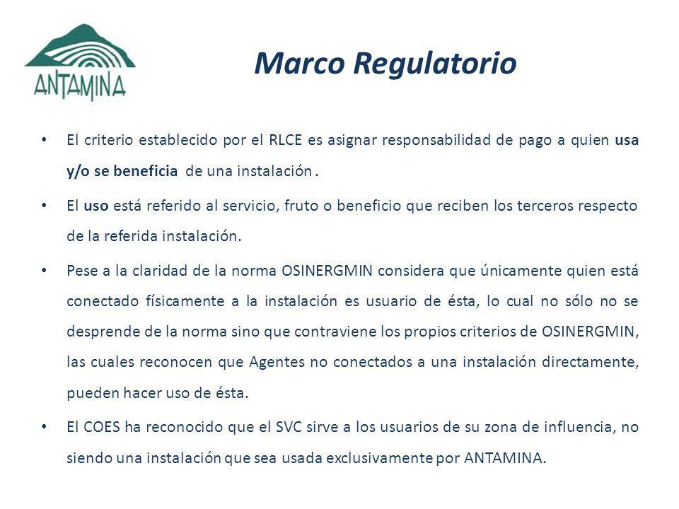 Marco Regulatorio El criterio establecido por el RLCE es asignar responsabilidad de pago a quien usa y/o se beneficia de una instalación.