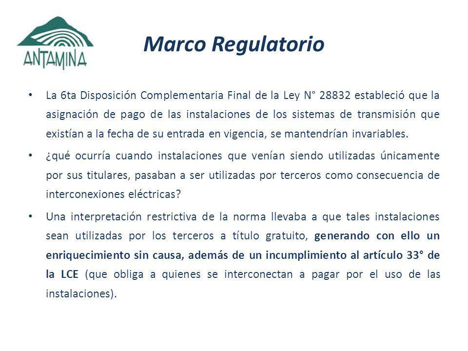 Marco Regulatorio La 6ta Disposición Complementaria Final de la Ley N° 28832 estableció que la asignación de pago de las instalaciones de los sistemas de transmisión que existían a la fecha de su entrada en vigencia, se mantendrían invariables.