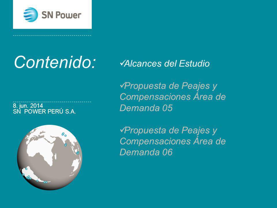 SN POWER PERÚ S.A. 8. jun. 2014 Por: Edson Hidalgo Contenido: Alcances del Estudio Propuesta de Peajes y Compensaciones Área de Demanda 05 Propuesta d