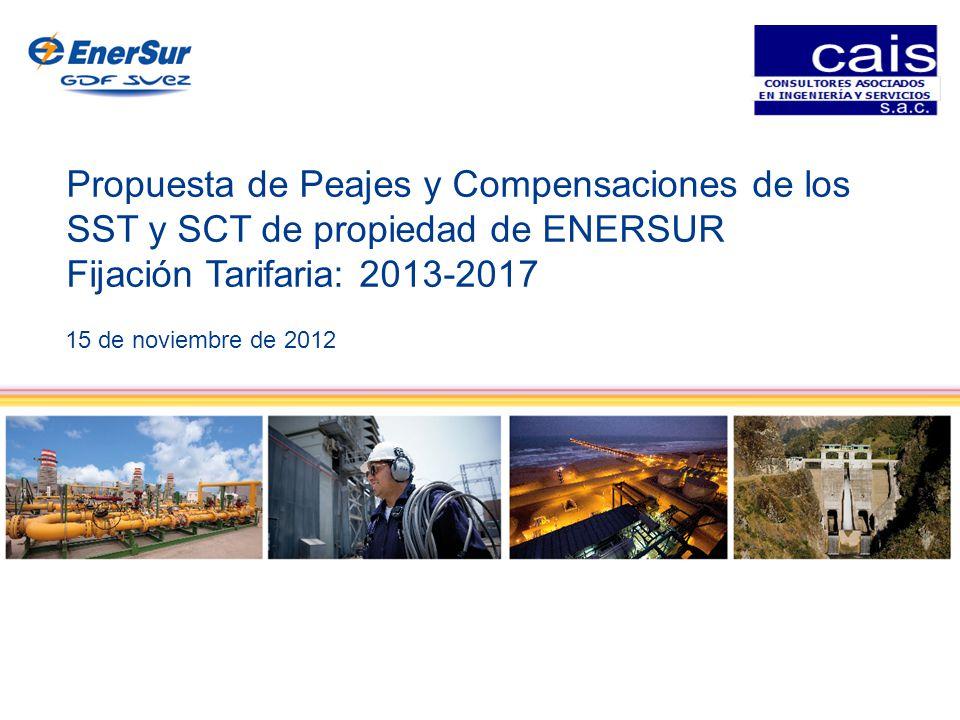 1 Propuesta de Peajes y Compensaciones de los SST y SCT de propiedad de ENERSUR Fijación Tarifaria: 2013-2017 15 de noviembre de 2012