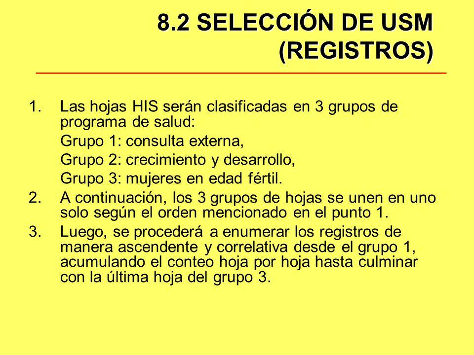 8.2 SELECCIÓN DE USM (REGISTROS) 1.Las hojas HIS serán clasificadas en 3 grupos de programa de salud: Grupo 1: consulta externa, Grupo 2: crecimiento