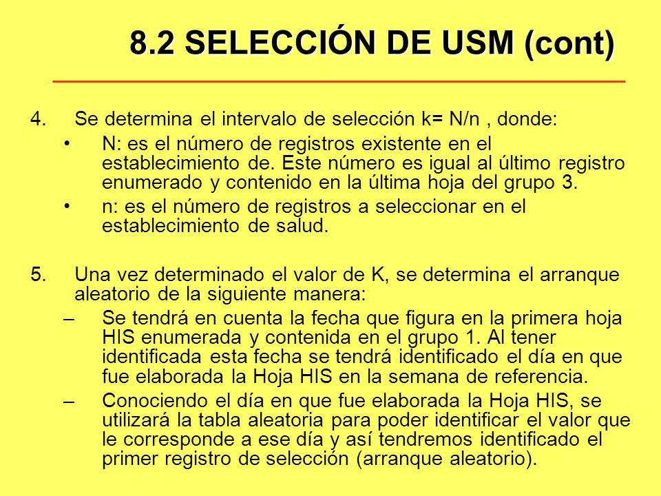 8.2 SELECCIÓN DE USM (cont) 4.Se determina el intervalo de selección k= N/n, donde: N: es el número de registros existente en el establecimiento de. E