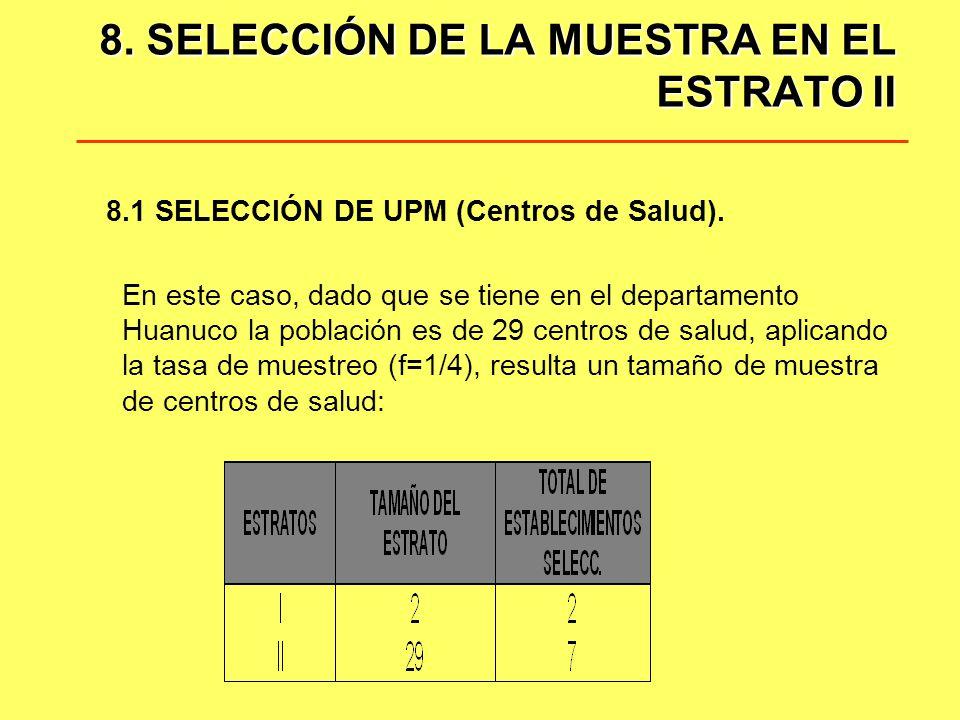 8.1 SELECCIÓN DE UPM (cont) Para seleccionar los 7 centros de salud, se ordenan los 29 centros de salud de acuerdo al número de registros semanales (de mayor a menor).