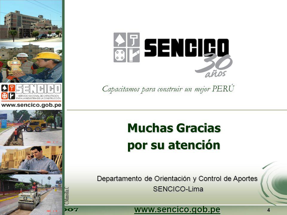 Setiembre 2007 4 Departamento de Orientación y Control de Aportes SENCICO-Lima SENCICO-Lima Muchas Gracias por su atención www.sencico.gob.pe Capacitamos para construir un mejor PERÚ