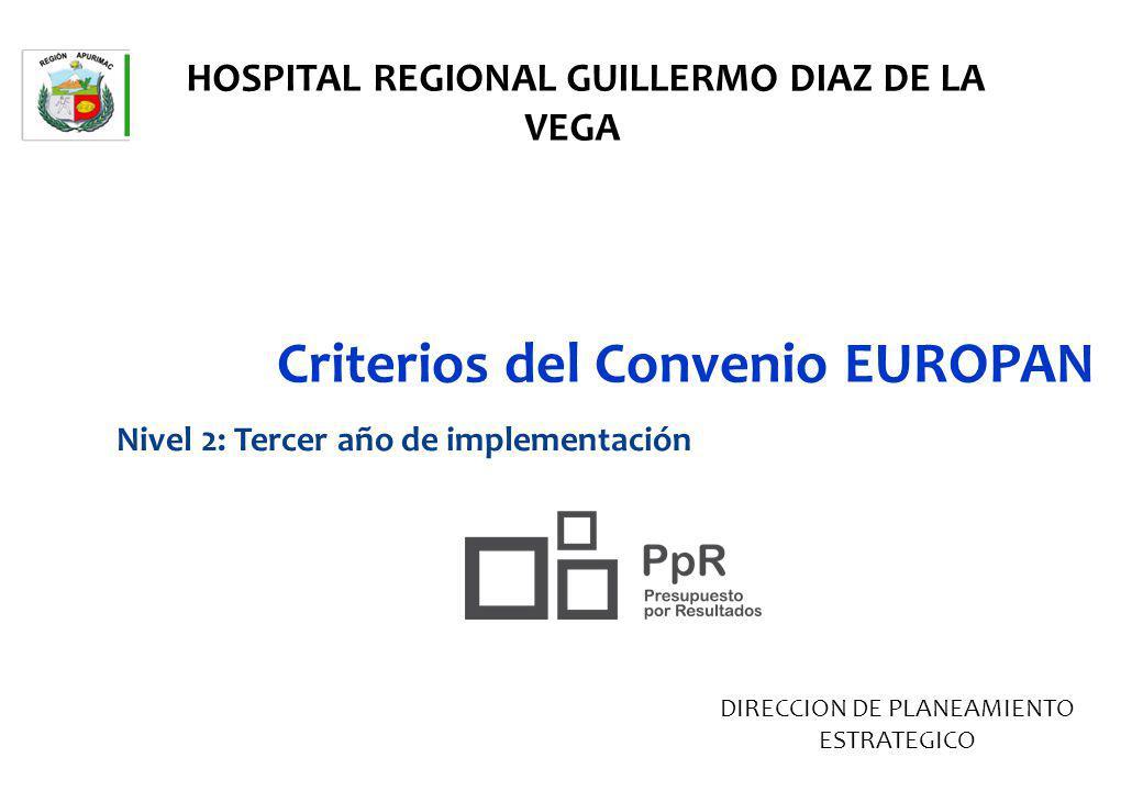 Criterios del Convenio EUROPAN Nivel 2: Tercer año de implementación HOSPITAL REGIONAL GUILLERMO DIAZ DE LA VEGA DIRECCION DE PLANEAMIENTO ESTRATEGICO