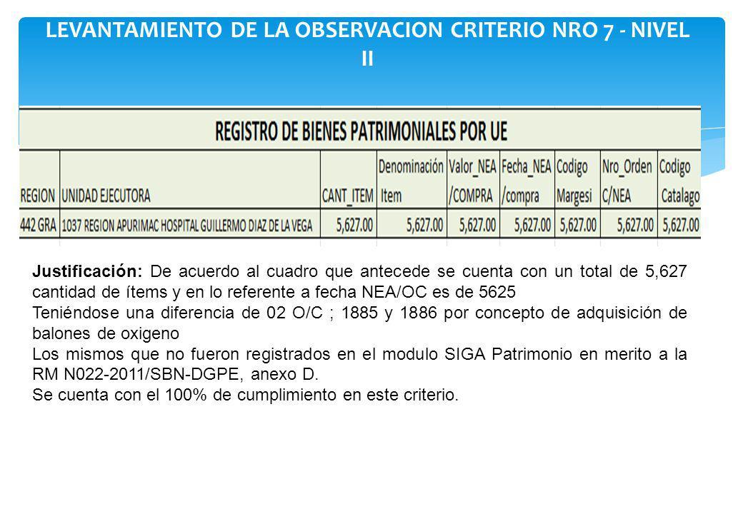 LEVANTAMIENTO DE LA OBSERVACION CRITERIO NRO 7 - NIVEL II Justificación: De acuerdo al cuadro que antecede se cuenta con un total de 5,627 cantidad de