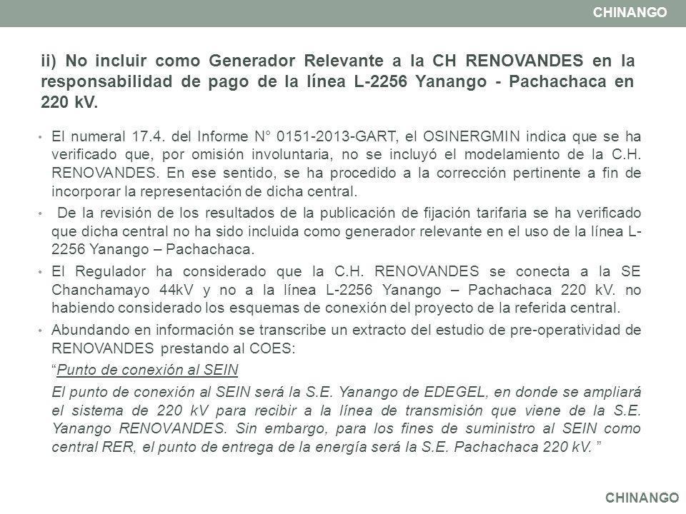 ii) No incluir como Generador Relevante a la CH RENOVANDES en la responsabilidad de pago de la línea L-2256 Yanango - Pachachaca en 220 kV. El numeral