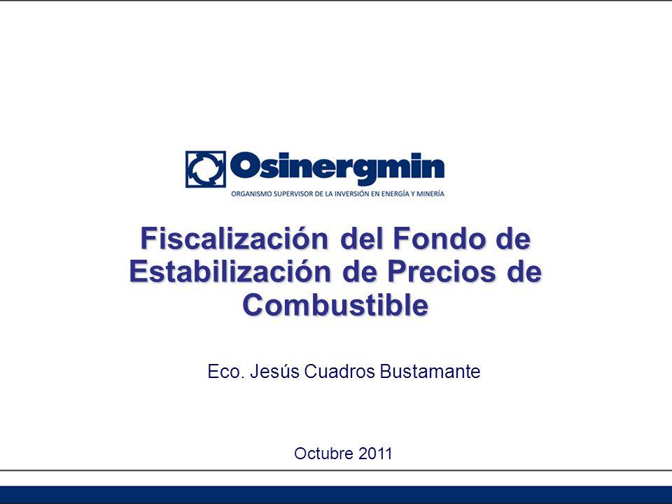 Fiscalización del Fondo de Estabilización de Precios de Combustible Octubre 2011 Eco. Jesús Cuadros Bustamante