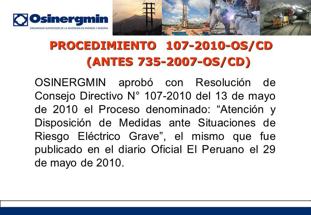 OSINERGMIN aprobó con Resolución de Consejo Directivo N° 107-2010 del 13 de mayo de 2010 el Proceso denominado: Atención y Disposición de Medidas ante Situaciones de Riesgo Eléctrico Grave, el mismo que fue publicado en el diario Oficial El Peruano el 29 de mayo de 2010.