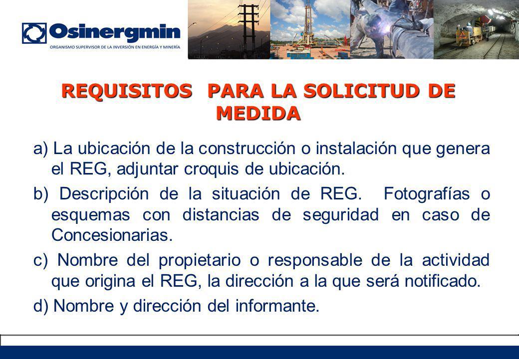 REQUISITOS PARA LA SOLICITUD DE MEDIDA a) La ubicación de la construcción o instalación que genera el REG, adjuntar croquis de ubicación.