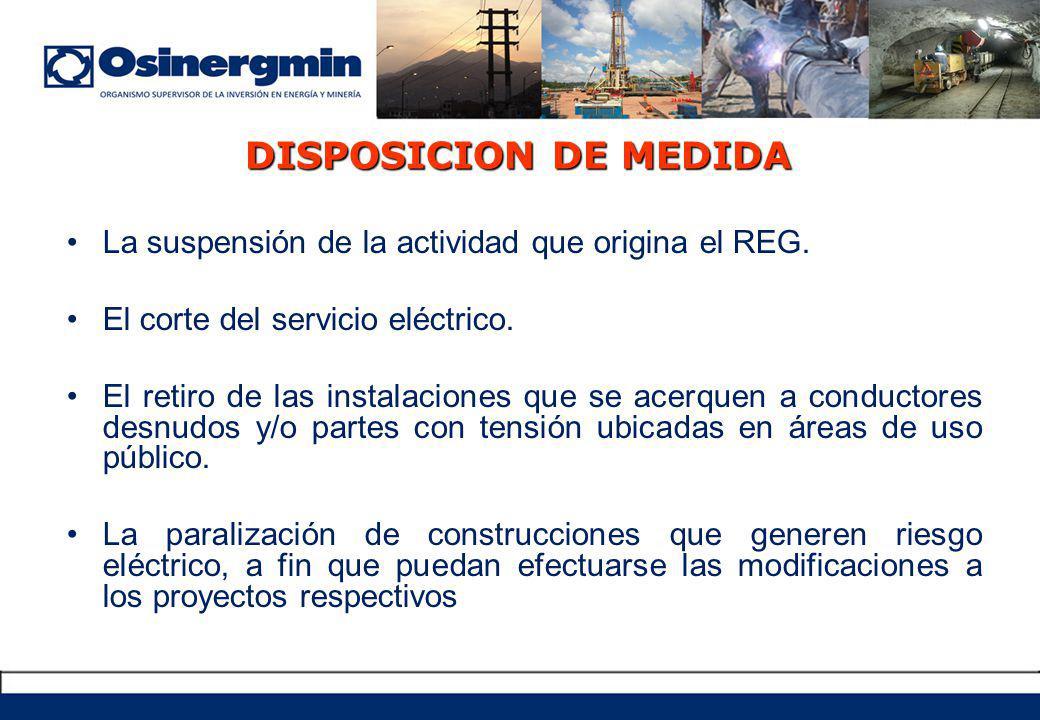 DISPOSICION DE MEDIDA La suspensión de la actividad que origina el REG.