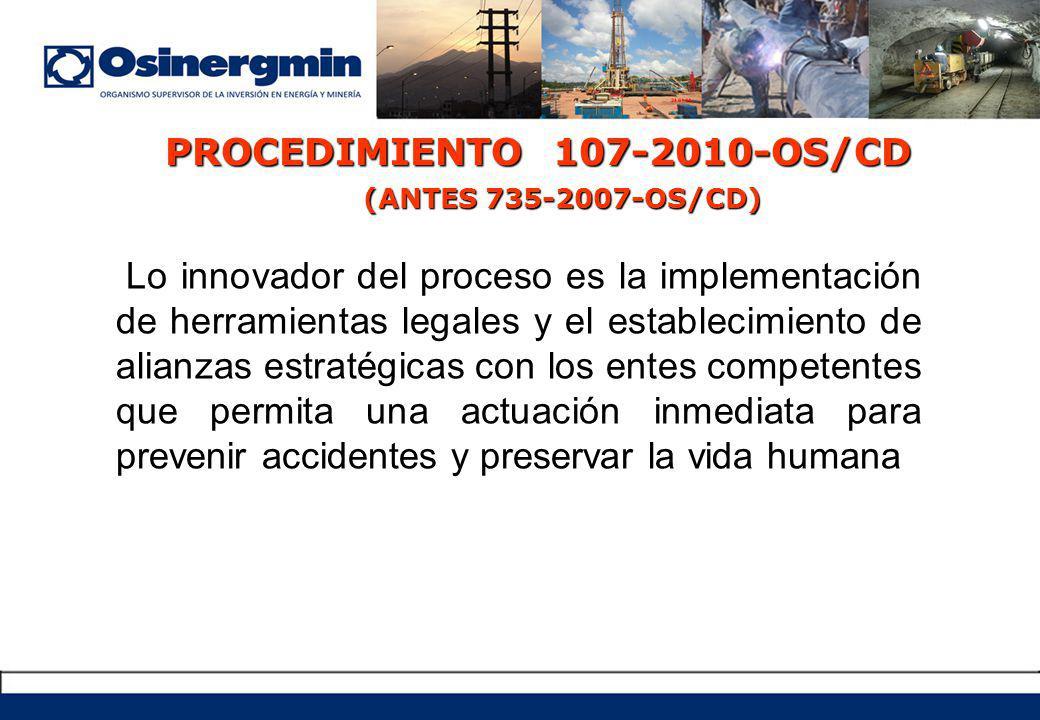 Lo innovador del proceso es la implementación de herramientas legales y el establecimiento de alianzas estratégicas con los entes competentes que permita una actuación inmediata para prevenir accidentes y preservar la vida humana PROCEDIMIENTO 107-2010-OS/CD (ANTES 735-2007-OS/CD)