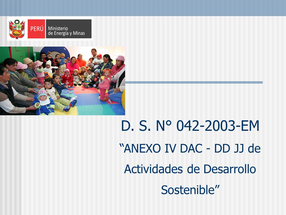 D. S. N° 042-2003-EM ANEXO IV DAC - DD JJ de Actividades de Desarrollo Sostenible