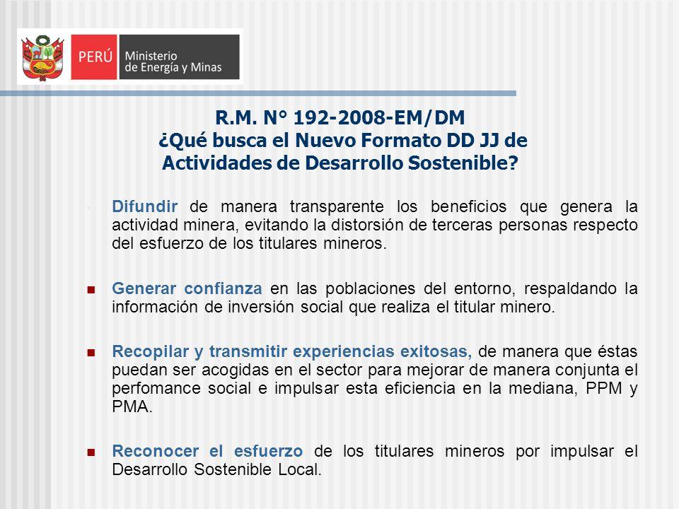 R.M. N° 192-2008-EM/DM ¿Qué busca el Nuevo Formato DD JJ de Actividades de Desarrollo Sostenible? Difundir de manera transparente los beneficios que g