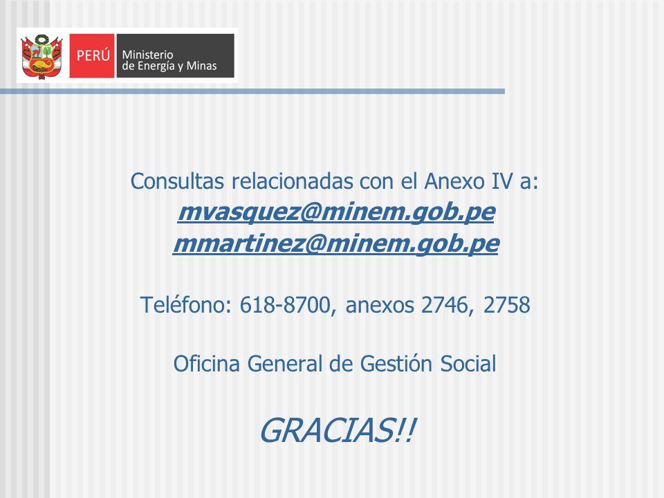 Consultas relacionadas con el Anexo IV a: mvasquez@minem.gob.pe mmartinez@minem.gob.pe Teléfono: 618-8700, anexos 2746, 2758 Oficina General de Gestió
