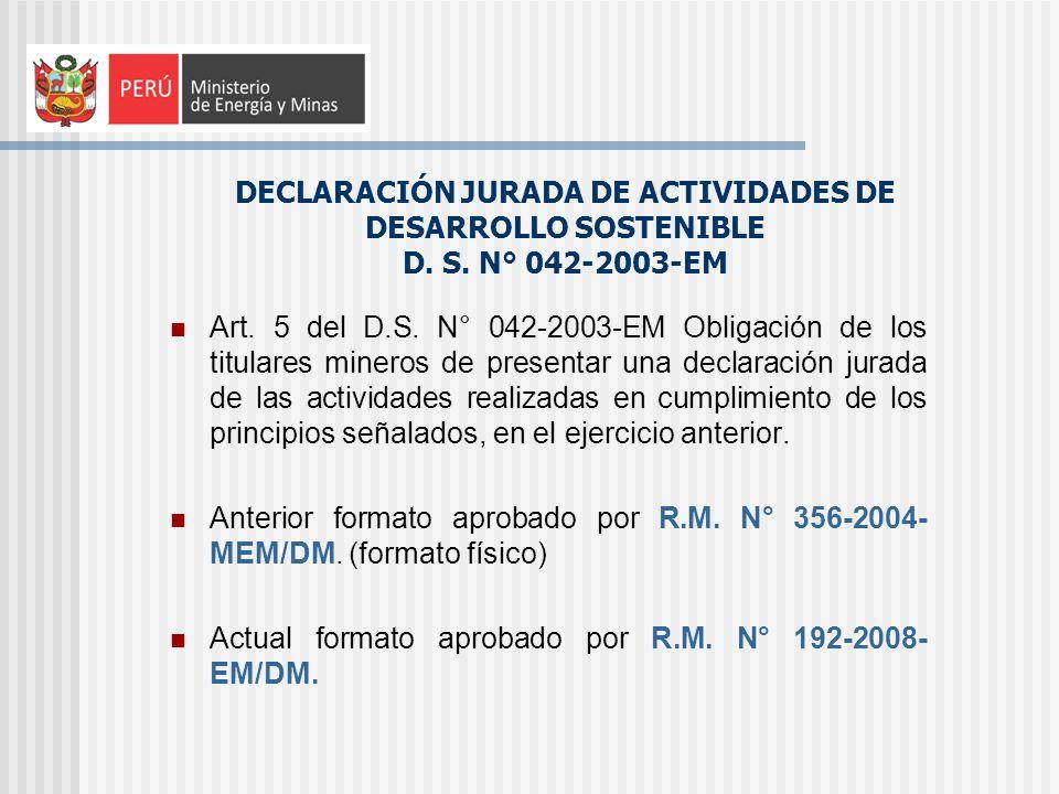DECLARACIÓN JURADA DE ACTIVIDADES DE DESARROLLO SOSTENIBLE D. S. N° 042-2003-EM Art. 5 del D.S. N° 042-2003-EM Obligación de los titulares mineros de