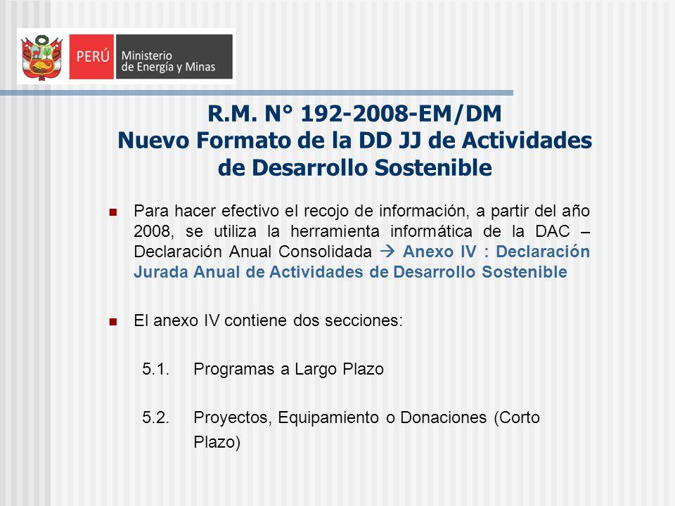 R.M. N° 192-2008-EM/DM Nuevo Formato de la DD JJ de Actividades de Desarrollo Sostenible Para hacer efectivo el recojo de información, a partir del añ