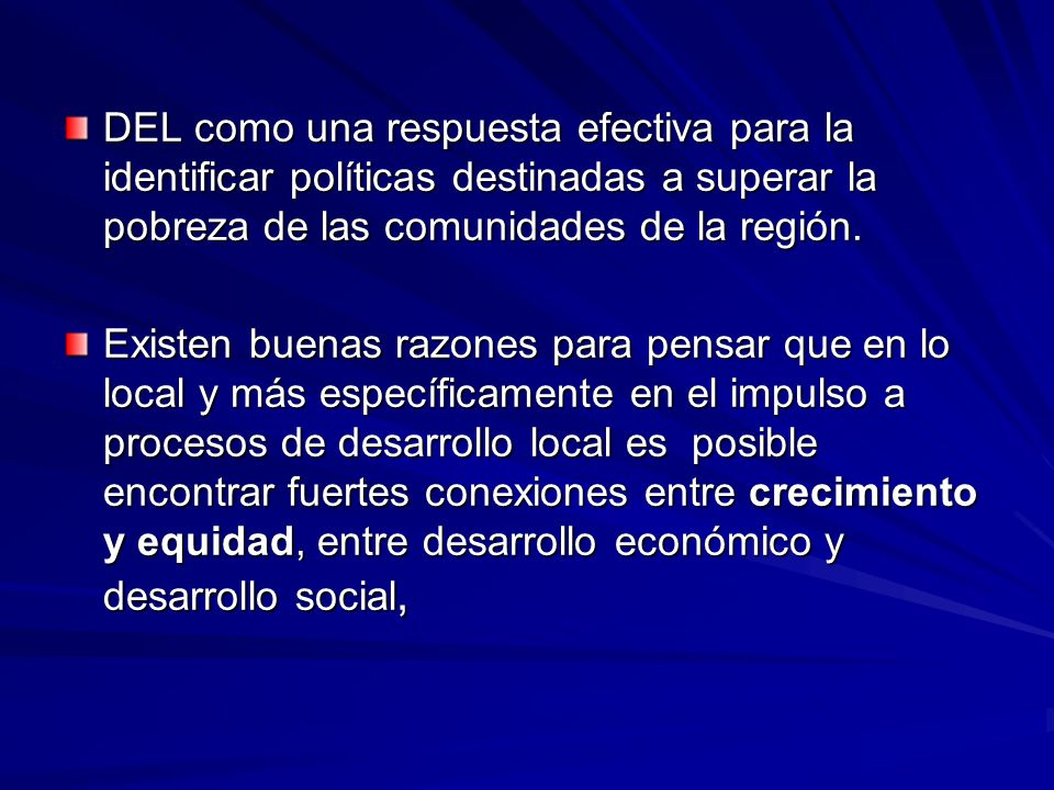 DEL como una respuesta efectiva para la identificar políticas destinadas a superar la pobreza de las comunidades de la región. Existen buenas razones