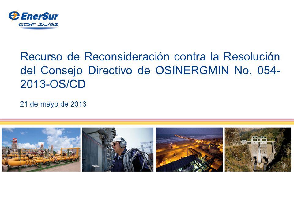 1 Recurso de Reconsideración contra la Resolución del Consejo Directivo de OSINERGMIN No. 054- 2013-OS/CD 21 de mayo de 2013