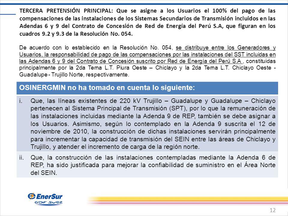 12 TERCERA PRETENSIÓN PRINCIPAL: Que se asigne a los Usuarios el 100% del pago de las compensaciones de las instalaciones de los Sistemas Secundarios de Transmisión incluidos en las Adendas 6 y 9 del Contrato de Concesión de Red de Energía del Perú S.A, que figuran en los cuadros 9.2 y 9.3 de la Resolución No.