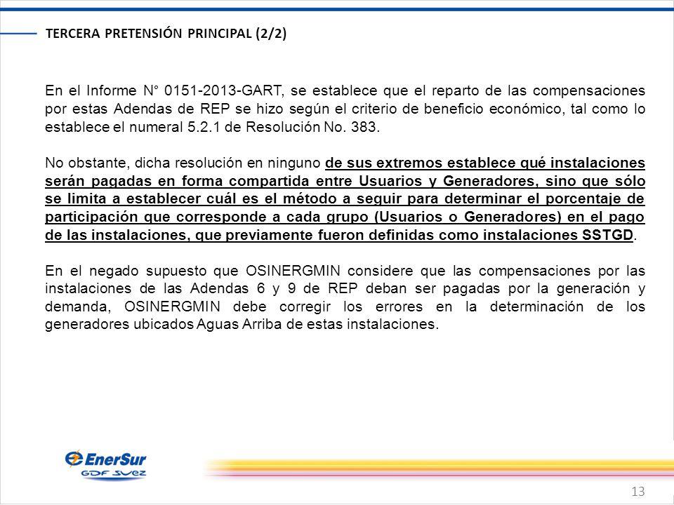 13 TERCERA PRETENSIÓN PRINCIPAL (2/2) En el Informe N° 0151-2013-GART, se establece que el reparto de las compensaciones por estas Adendas de REP se hizo según el criterio de beneficio económico, tal como lo establece el numeral 5.2.1 de Resolución No.