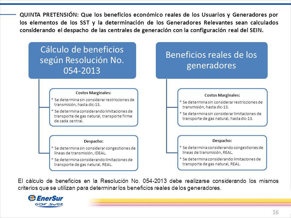 16 QUINTA PRETENSIÓN: Que los beneficios económico reales de los Usuarios y Generadores por los elementos de los SST y la determinación de los Generad