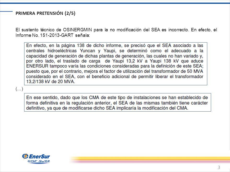 3 PRIMERA PRETENSIÓN (2/5) El sustento técnico de OSINERGMIN para la no modificación del SEA es incorrecto. En efecto, el Informe No. 151-2013-GART se